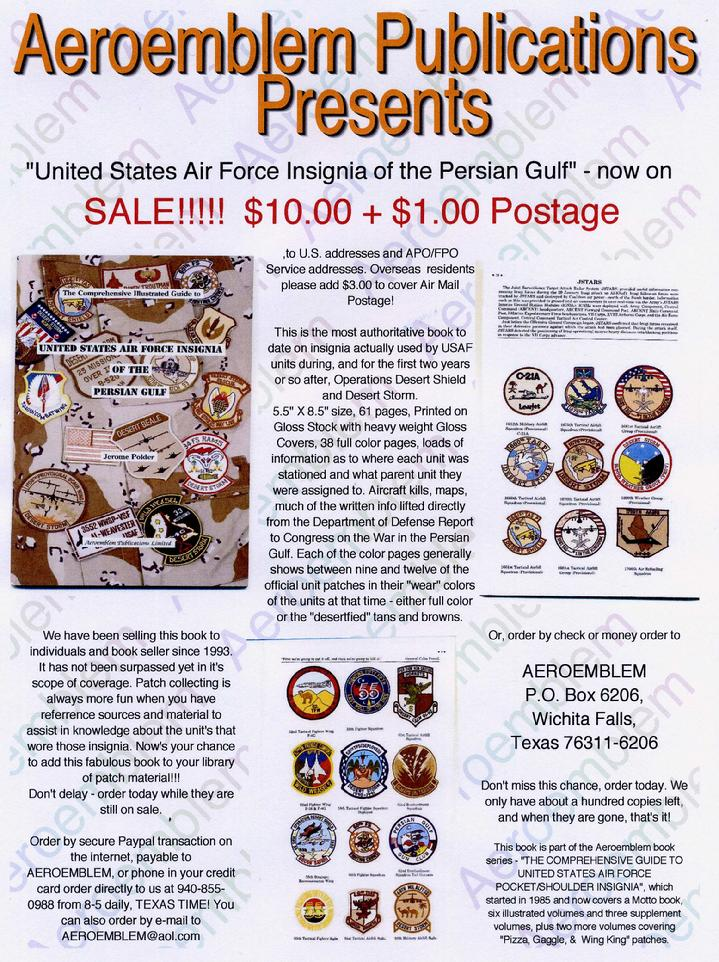 "USAF Insignia of the Persian Gulf is a FULL COLOR reference source for USAF patch collectors and air historians. This book is another addition to Jerome Polder's monumental ""COMPREHENSIVE GUIDE"" series - ""UNITED STATES AIR FORCE POCKET/SHOULDER INSGIA""."